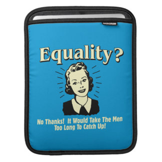Equality: Take Men Too Long Catch Up iPad Sleeve