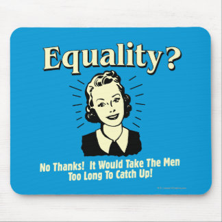 Equality: Take Men Too Long Catch Up Mouse Pad