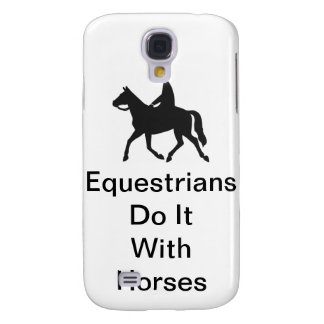 Equestrians Do It With Horses Samsung Galaxy S4 Cover