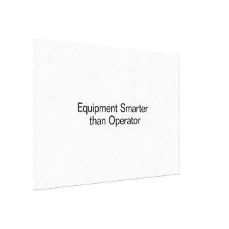 Equipment Smarter than Operator Canvas Print