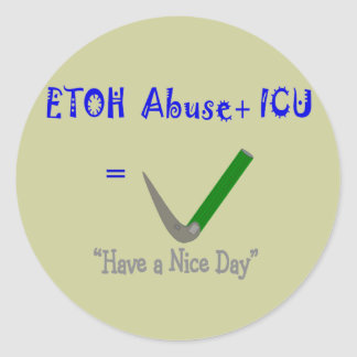 "ER ICU Nurse ""ETOH Abuse =Intubation"" Classic Round Sticker"
