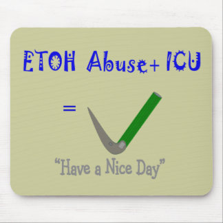 "ER ICU Nurse ""ETOH Abuse =Intubation"" Mouse Pad"