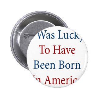Era afortunado haber nacido en América Pins