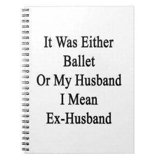 Era ballet o mi marido que significo ex Husba Spiral Notebooks