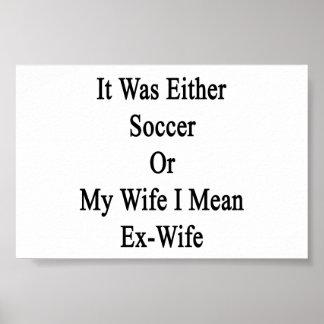 Era fútbol o mi esposa que significo a la ex póster