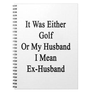 Era golf o mi marido que significo al ex marido cuadernos