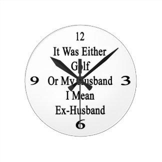Era golf o mi marido que significo al ex marido reloj redondo mediano