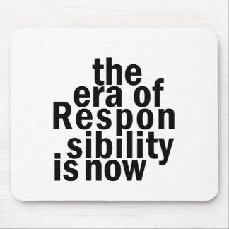 Era of Responsibility is Now Mouse Pad