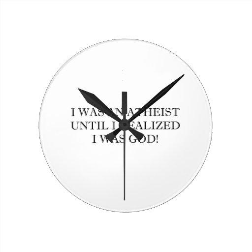 ¡Era un ateo hasta que realizara que era dios! Reloj De Pared