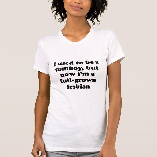 Era una marimacho pero ahora Im crecido lesbiano Camisetas