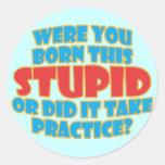 Era usted nacido esto estúpido etiquetas redondas