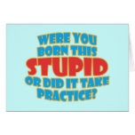 Era usted nacido esto estúpido tarjetas