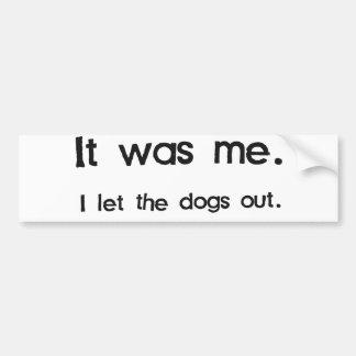 Era yo, yo dejó los perros hacia fuera pegatina para coche