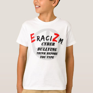 Eracizm Cyber Bullying - think before you type T-Shirt