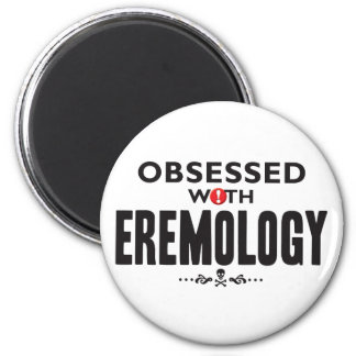 Eremology Obsessed 2 Inch Round Magnet