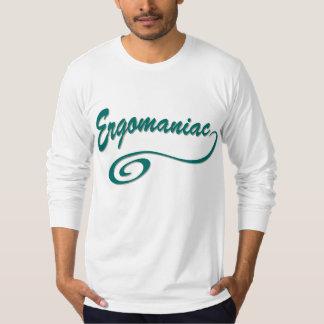 Ergomaniac or Workaholic Shirt