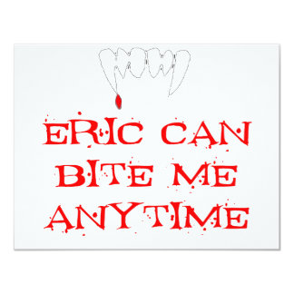 "Eric can bite me ANYTIME 4.25"" X 5.5"" Invitation Card"