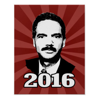 Eric Holder 2016 Candidate Poster