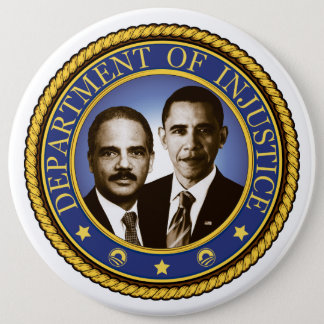 Eric Holder and the Department of Injustice Pinback Button