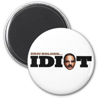 Eric Holder is an Idiot 2 Inch Round Magnet