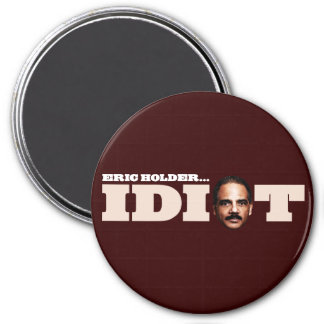 Eric Holder is an Idiot 3 Inch Round Magnet
