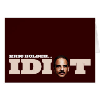 Eric Holder is an Idiot Card