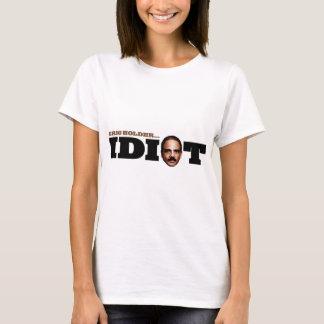 Eric Holder is an Idiot T-Shirt