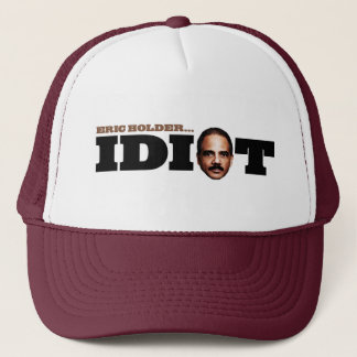 Eric Holder is an Idiot Trucker Hat