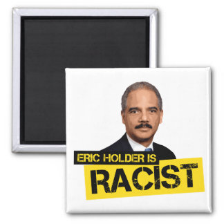 Eric Holder is Racist 2 Inch Square Magnet