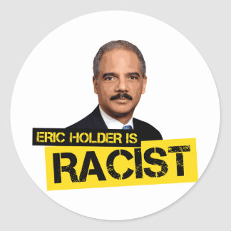 Eric Holder is Racist Classic Round Sticker