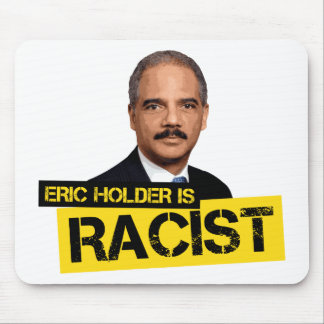 Eric Holder is Racist Mouse Pad
