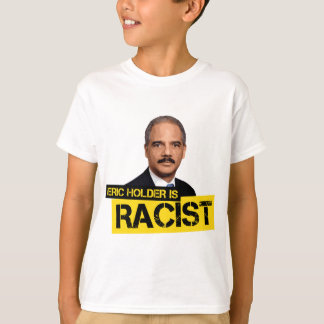 Eric Holder is Racist T-Shirt