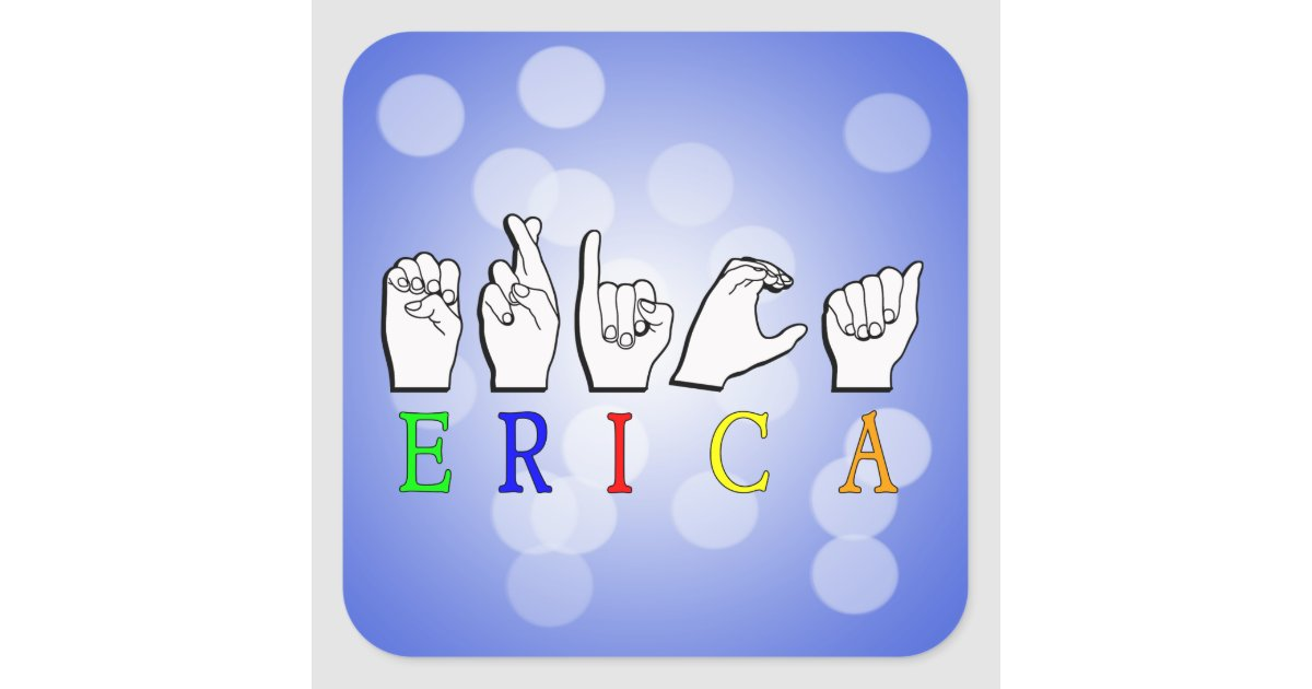 Erica Name: ERICA NAME SIGN ASL FINGERSPELLED SQUARE STICKER