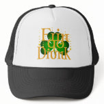 Erin Go Drunk play on Erin Go Bragh Trucker Hat