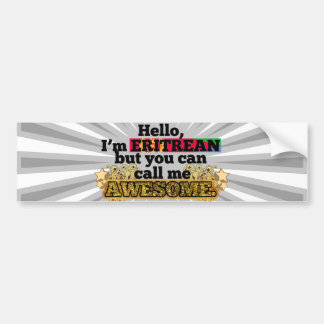 Eritrean, but call me Awesome Bumper Sticker
