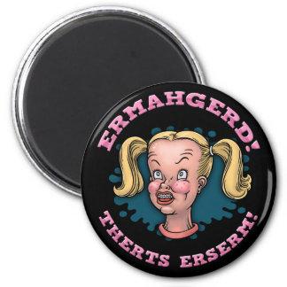 Ermahgerd 2 Inch Round Magnet