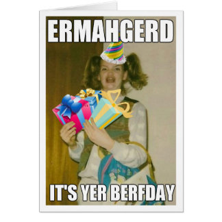 ermahgerd_birthday_card r222085fe73cc4c7a8058b53a1463a57c_xvuai_8byvr_324 ermahgerd cards greeting & photo cards zazzle,Ermahgerd Birthday Meme