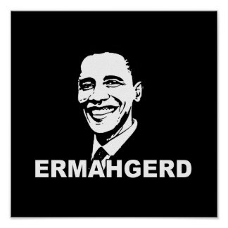 ERMAHGERD OBAMA png Posters