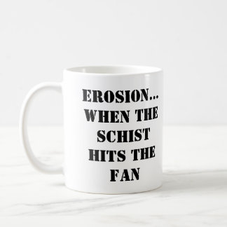 EROSION...WHEN THE SCHIST HITS THE FAN Mug