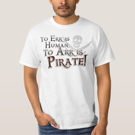 Err is Human Arr is Pirate Jolly Roger Skull Shirt