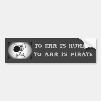 Err Is Human To Arr is Pirate Car Bumper Sticker