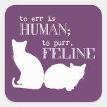 Errar es humano para ronronear felino - todos los pegatina cuadradas personalizada