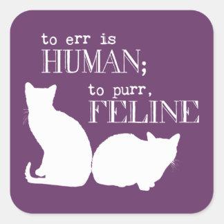 Errar es humano para ronronear felino - todos los pegatina cuadrada
