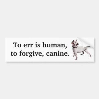 Errar es humano, perdonar, canino pegatina de parachoque