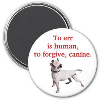 Errar es humano, perdonar, canino imán para frigorifico