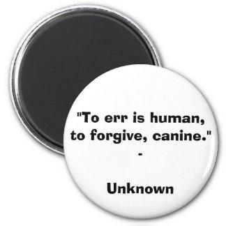 """Errar es humano, perdonar, canino. ""- Q desconoci Imán"