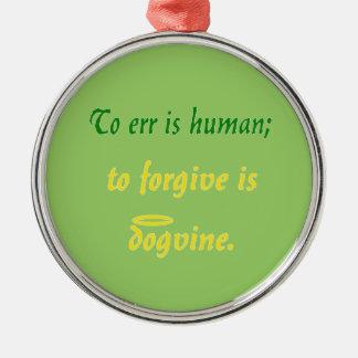 Errar es humano (versión del perro) adorno navideño redondo de metal