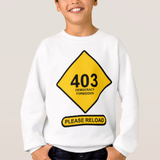 Error 403: Democracy Forbidden Sweatshirt