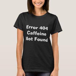 Error 404 Caffeine not found T-Shirt