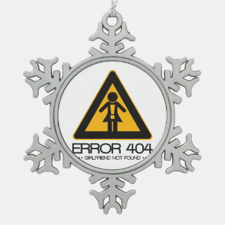 ERROR 404 – Girlfriend not found Snowflake Pewter Christmas Ornament